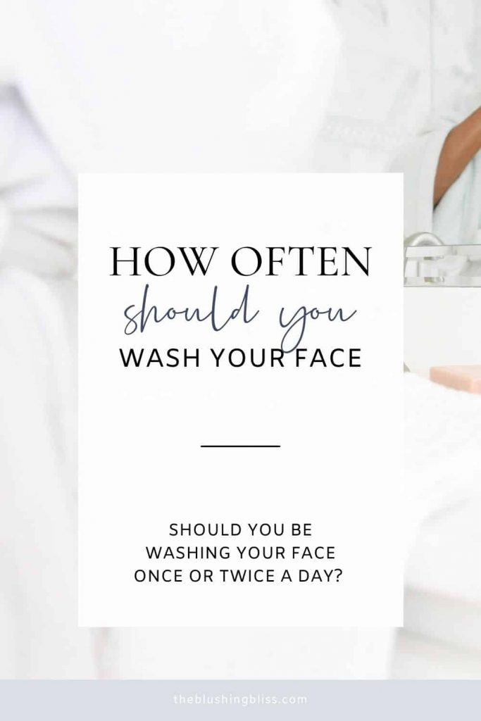 how often should I wash my face?