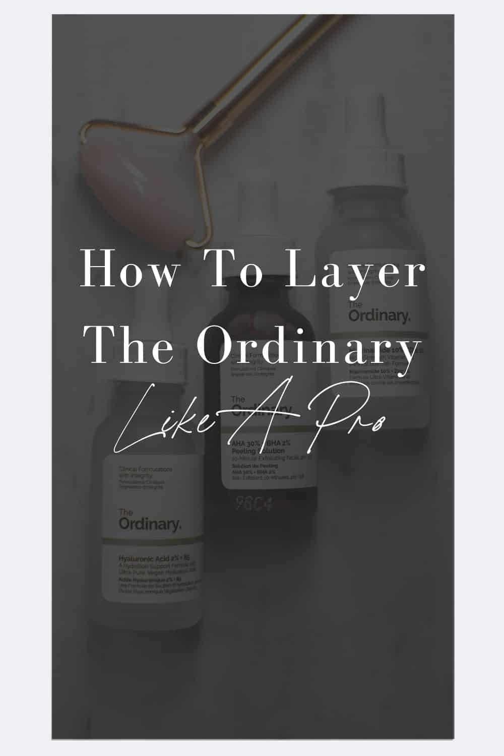 how do I layer my ordinary products