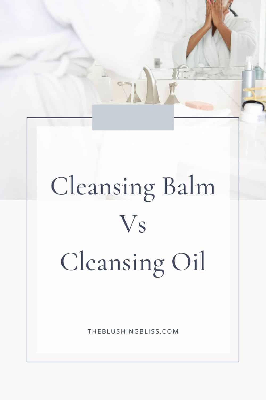 oil cleanser vs skin cleansing balm